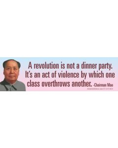 A revolution is not a dinner party - Chairman Mao