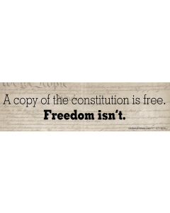 A Copy of the Constitution is Free. Freedom Isn't.