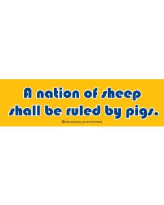 A Nation of Sheep Shall be Ruled by Pigs