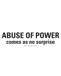 Abuse of Power comes as no surprise