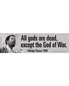 All gods are dead, except the God of War. = Eldridge Cleaver 1968