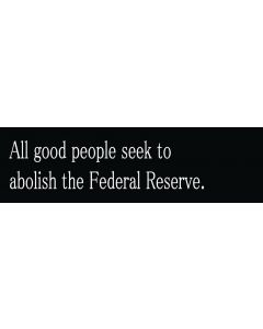 All good people seek to abolish the Federal Reserve