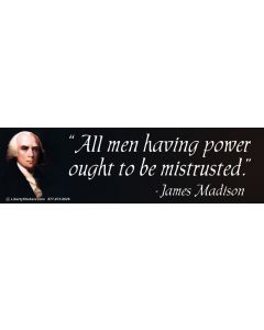 All Men Having Power Ought to be Mistrusted