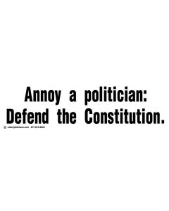 Annoy a Politician Defend the Constitution