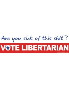 Are You Sick of This Shit? Vote Libertarian