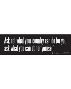 Ask Not What Your Country Can do for You, Ask What You Can do for Yourself.