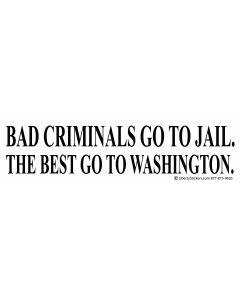 Bad Criminals Go to Jail The best Go to Washington