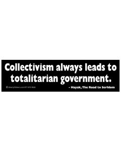 Collectivism always leads to totalitarian government