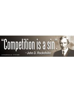 Competition is a sin - J. Rocketfeller