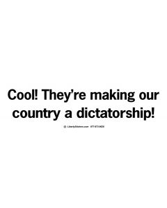 Cool They're Making Our Country a Dictatorship