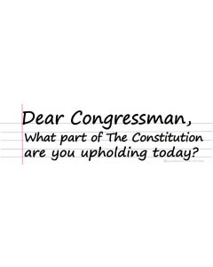 Dear Congressman What Part of the Constitution