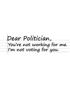 Dear Politician, You're not working for me