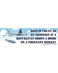 Does it Count as an Abortion if a Republican Drops a Bomb On a Pregnant Woman?