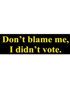 Don't Blame Me I Didnt Vote