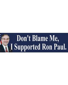 Don't Blame Me I Supported Ron Paul