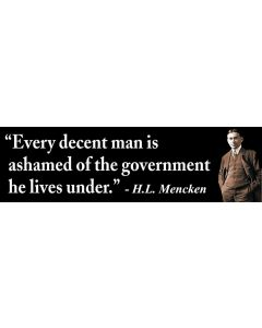 Every Decent Man is Ashamed (H.L Mencken)