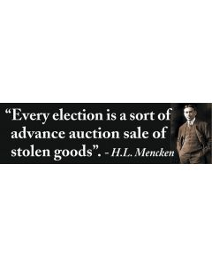Every Election is a Sort of Advance Sale-H.L. (H.L Mencken)