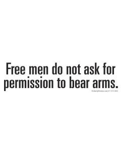 Free men do not ask for permission ti bear arms