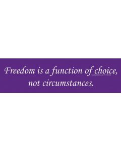 Freedom is a Function of Choice, Not Circumstances.