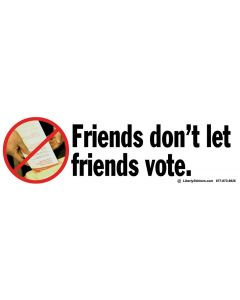 Friends Don't Let Friends Vote