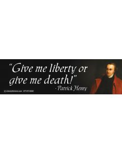 Give Me Liberty or Give Me Death! (Patrick Henry)