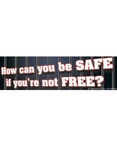 How Can You be Safe if You're Not Free