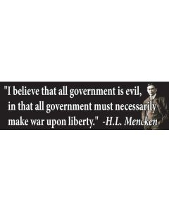 I Believe all Government is Evil (H.L Mencken)