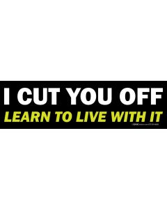 I Cut You Off Learn to Live with It