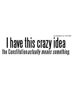 I Have This Crazy Idea the Constitution Actually Means Something