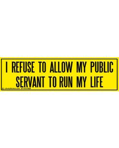I Refuse to Allow My Public Servant to Run My Life