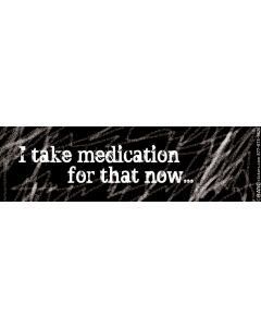 I Take Medication for That Now