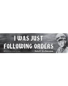 I was Just Following Orders (Adolf Eichmann)