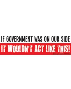 If Government was On Our Side it Wouldn't Act Like This
