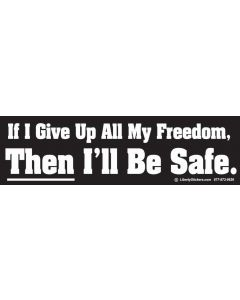 If I Give Up all My Freedom Then Ill be Safe