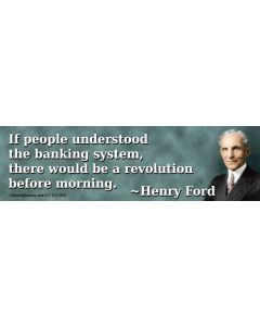 If People Understood the Banking System There Would be a Revolution Before Morning