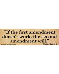 If the First Amendment Doesn't Work, the Second Amendment Will