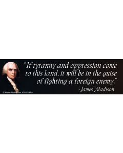 If Tyranny and Oppression Come to This Land (James Madison)
