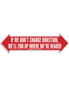 If We Don't Change Direction We'll End Up Where We're Headed (Die Cut)