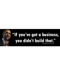 If You've Got a Business You Didnt Build That