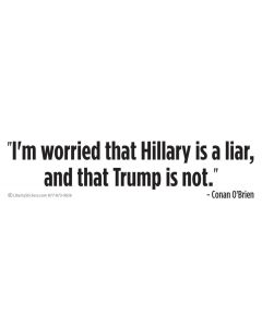 I'm worried that Hillary is a liar