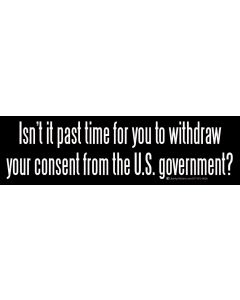Isn't it Past Time for You to Withdraw Your Consent From the US Gov?