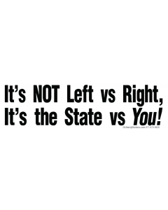 It's Not Left Vs Right, It's the State Vs You!