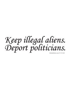 Keep Illegal Aliens. Deport Politicians.