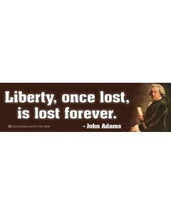 Liberty Once Lost is Lost Forever (John Adams)