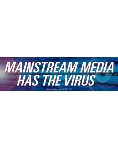 Mainstream Media has The Virus