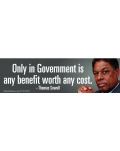 Only in Government is any benefit worth any cost. - Thomas Sowell