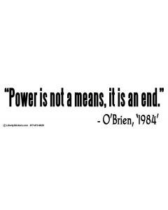 Power is not a means, it is an end - O'Brien '1984'
