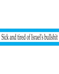 Sick and Tired of Israels Bullshit