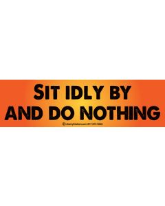 Sit Idly by and do Nothing