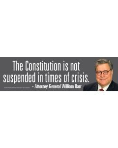 The Constitution is not suspended in times of crisis. - AG Barr